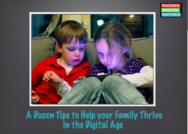 A Dozen Tips to Help Your Family Thrive in The Digital Age by Devorah Heitner, PhD