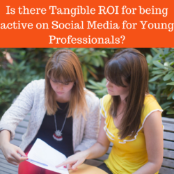 Is there Tangible ROI for being active on Social Media for Young Professionals?