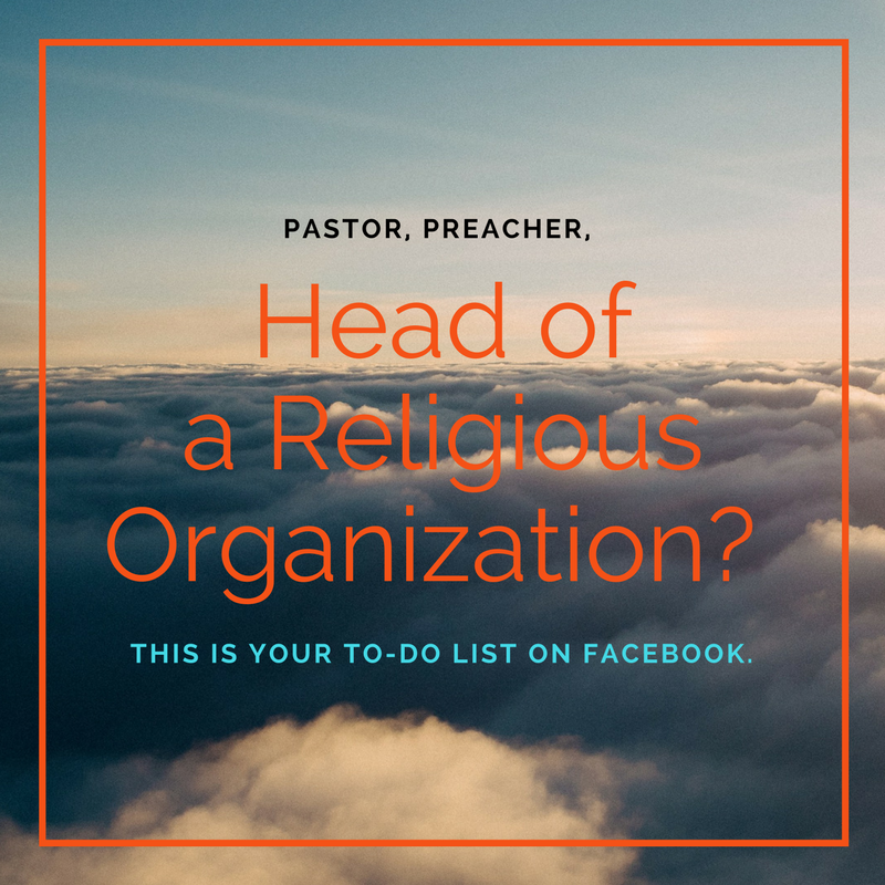 Pastor, Preacher, Head of a Religious Organization? This is your to-do list on Facebook.
