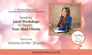 Podcast Ep. 038: Hosting Local Workshops to Reach Your Ideal Clients with Valentina Escobar-Gonzalez