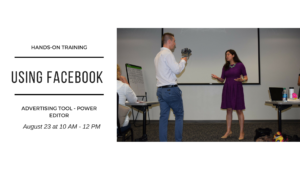 Hands-On Training Using Facebook Advertising Tool - Power Editor Thursday, August 23 at 10 AM - 12 PM