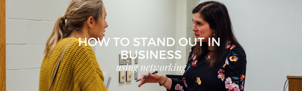 How to Stand Out in Business using Networking