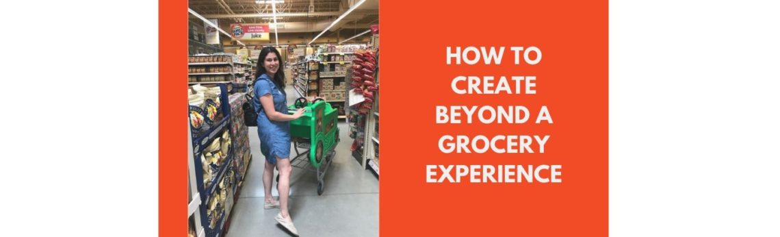 How to create beyond a grocery experience