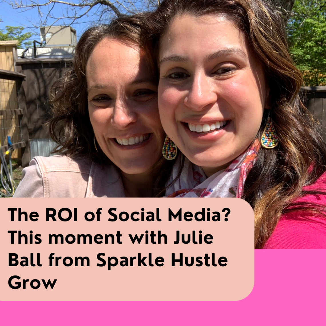 The ROI of Social Media This moment with Julie Ball from Sparkle Hustle Grow